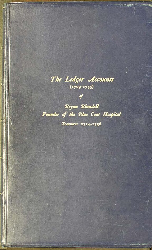 The Ledger Accounts of Bryan Blundell, Founder of the Blue Coat Hospital